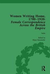 Women Writing Home, 1700-1920 Vol 4: Female Correspondence Across The British Empire
