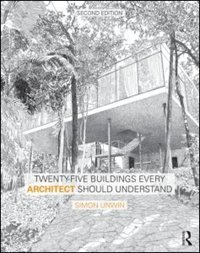 Twenty-five Buildings Every Architect Should Understand: A Revised And Expanded Edition Of Twenty…