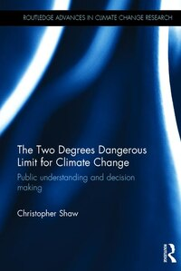 The Two Degrees Dangerous Limit For Climate Change: Public Understanding And Decision Making