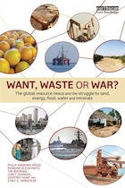 Want, Waste Or War?: The Global Resource Nexus And The Struggle For Land, Energy, Food, Water And…
