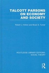 Talcott Parsons On Economy And Society (rle Social Theory)
