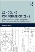 Schooling Corporate Citizens: How Accountability Reform Has Damaged Civic Education And Undermined…