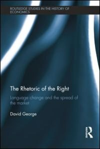 Book The Rhetoric Of The Right: Language Change And The Spread Of The Market by David George