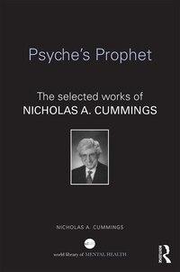 Psyche¿s Prophet  : The Selected Writings Of Nicholas A. Cummings