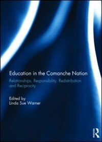 Book Education In The Comanche Nation: Relationships, Responsibility, Redistribution And Reciprocity by Linda Sue Warner