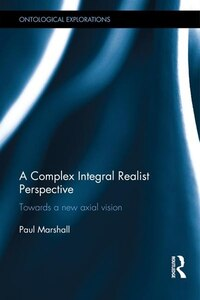A Complex Integral Realist Perspective: Towards A New Axial Vision