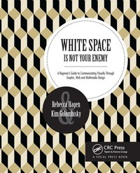 White Space Is Not Your Enemy: A Beginner's Guide To Communicating Visually Through Graphic, Web…