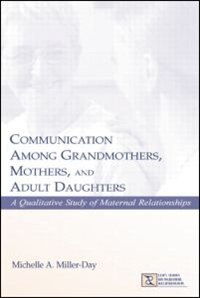 Communication Among Grandmothers, Mothers, And Adult Daughters: A Qualitative Study Of Maternal…