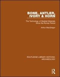 Bone, Antler, Ivory And Horn: The Technology Of Skeletal Materials Since The Roman Period