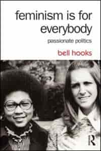 Feminism Is For Everybody: Passionate Politics by Bell Hooks