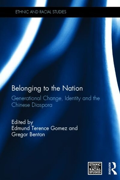 Belonging To The Nation: Generational Change, Identity And The Chinese Diaspora by Edmund Terence Gomez