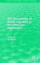 The Economies Of Africa And Asia In The Inter-war Depression (routledge Revivals)
