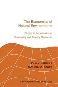 The Economics Of Natural Environments: Studies In The Valuation Of Commodity And Amenity Resources…