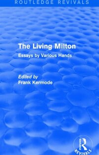 The Living Milton (routledge Revivals): Essays By Various Hands