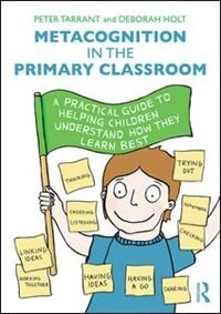 Metacognition In The Primary Classroom: A Practical Guide To Helping Children Understand How They…