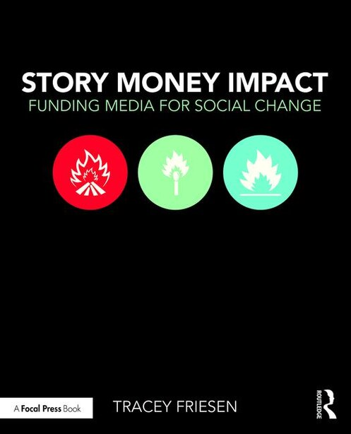Story Money Impact: Funding Media For Social Change by Tracey Friesen