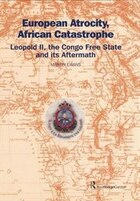 European Atrocity, African Catastrophe: Leopold Ii, The Congo Free State And Its Aftermath