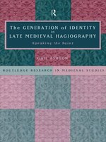 The Generation Of Identity In Late Medieval Hagiography: Speaking The Saint