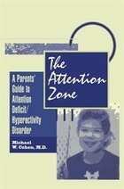 The Attention Zone: A Parent's Guide To Attention Deficit/hyperactivity