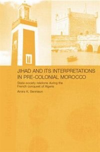 Jihad And Its Interpretation In Pre-colonial Morocco: State-society Relations During The French…