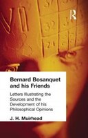 Bernard Bosanquet And His Friends: Letters Illustrating The Sources And The Development Of His…