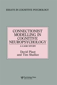 Connectionist Modelling In Cognitive Neuropsychology: A Case Study: A Special Issue Of Cognitive…