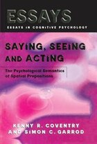 Saying, Seeing And Acting: The Psychological Semantics Of Spatial Prepositions