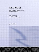 What News?: The Market, Politics And The Local Press