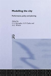 Modelling The City: Performance, Policy And Planning by C S Bertuglia