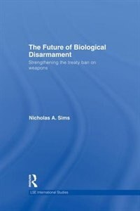 The Future Of Biological Disarmament: Strengthening The Treaty Ban On Weapons