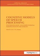Cognitive Models Of Speech Processing: A Special Issue Of Language And Cognitive Processes