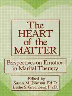 The Heart Of The Matter: Perspectives On Emotion In Marital: Perspectives On Emotion In Marital Therapy by Susan M. Johnson