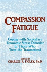 Compassion Fatigue: Coping With Secondary Traumatic Stress Disorder In Those Who Treat The…