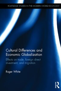 Cultural Differences And Economic Globalization: Effects On Trade, Foreign Direct Investment, And…