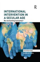 International Intervention In A Secular Age: Re-enchanting Humanity?