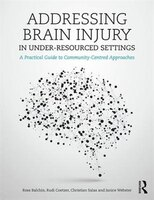Addressing Brain Injury In Under-resourced Settings: A Practical Guide To Community-centred…