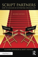 Script Partners: How To Succeed At Co-writing For Film And Tv