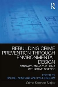 Rebuilding Crime Prevention Through Environmental Design: Strengthening The Links With Situational…