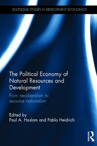The Political Economy Of Natural Resources And Development: From Neoliberalism To Resource…