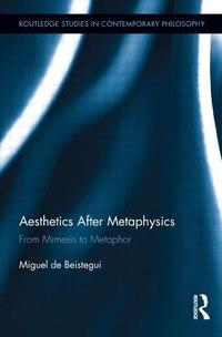 Aesthetics After Metaphysics: From Mimesis To Metaphor