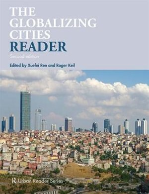 The Globalizing Cities Reader by Xuefei Ren