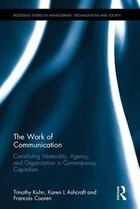 The Work Of Communication: Constituting Materiality, Agency, And Organization In Contemporary…