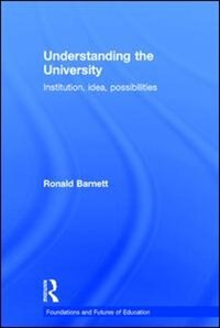 Understanding The University: Institution, Idea, Possibilities