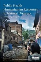 Book Public Health Humanitarian Responses To Natural Disasters by Emily Ying Yang Chan