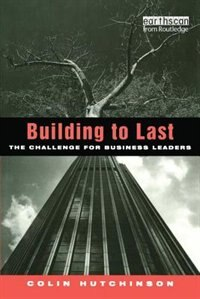 Building To Last: The Challenge For Business Leaders