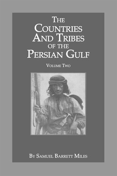 The Countries And Tribes Of The Persian Gulf by Samuel Barrett Miles