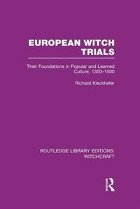 European Witch Trials (rle Witchcraft): Their Foundations In Popular And Learned Culture, 1300-1500