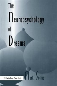 The Neuropsychology Of Dreams: A Clinico-anatomical Study by Mark Solms