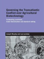 Governing The Transatlantic Conflict Over Agricultural Biotechnology: Contending Coalitions, Trade…