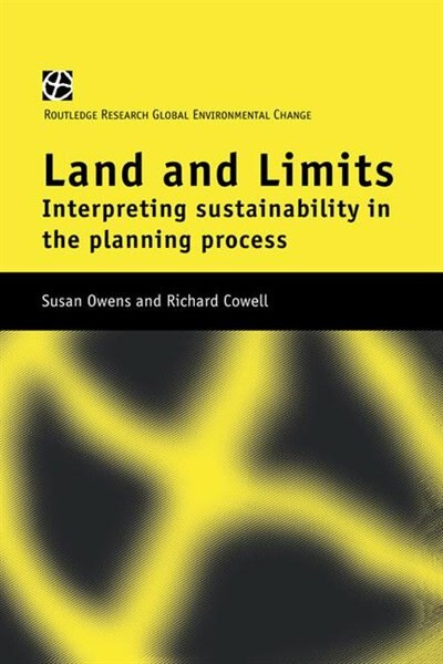 Land And Limits: Interpreting Sustainability In The Planning Process de Richard Cowell